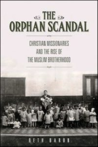 Raymond Ibrahim Reviews Beth Baron's The Orphan Scandal: Christian Missionaries and the Rise of the Muslim Brotherhood